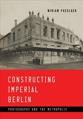 Constructing Imperial Berlin
