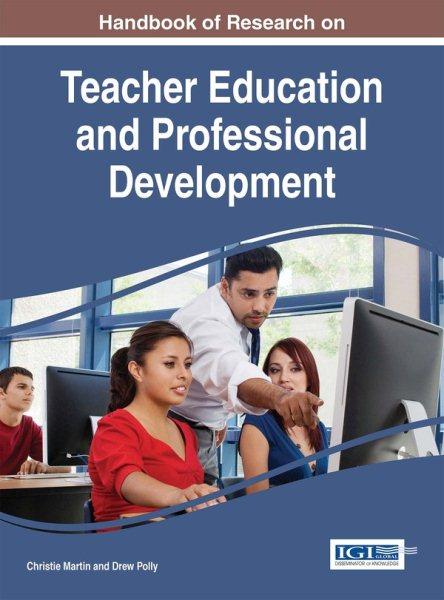 Handbook of research on teacher education and professional development /