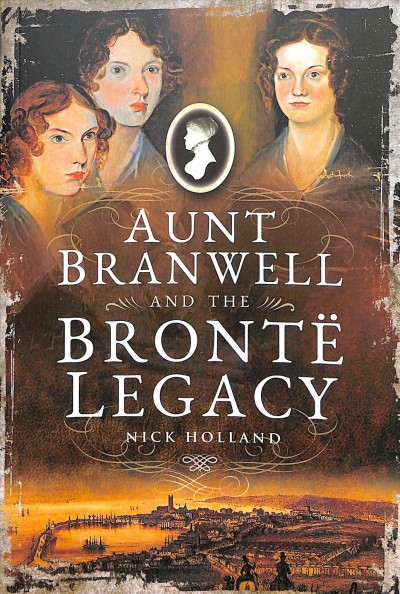 Aunt Branwell and the Bront?Legacy