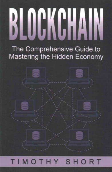 Blockchain:The Comprehensive Guide to Mastering the Hidden Economy