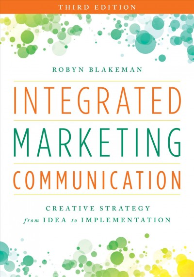 Integrated marketing communication : creative strategy from idea to implementation