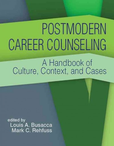 Postmodern career counseling :  a handbook of culture, context, and cases /
