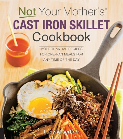 Not Your Mother's Cast Iron Skillet Cookbook