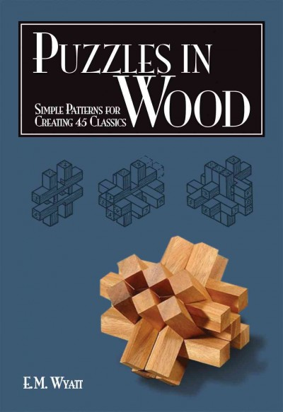 Puzzles in wood : simple patterns for creating 45 classics