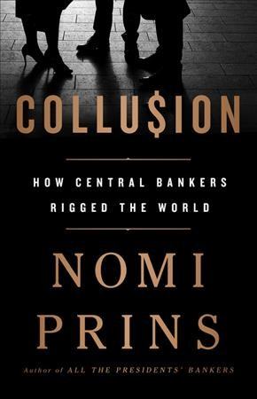 Collusion:How Central Bankers Rigged the World