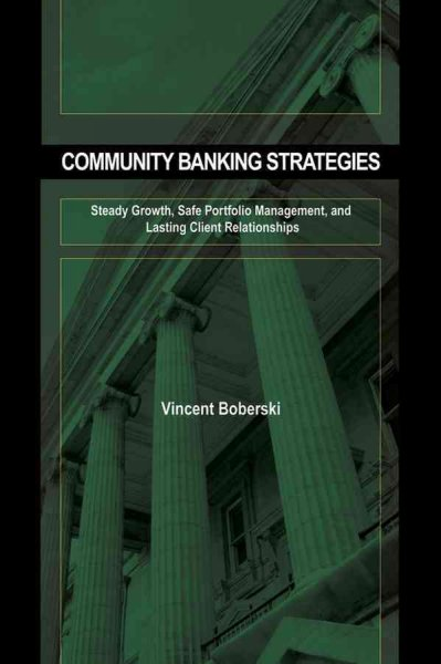 Community Banking Strategies : Steady Growth, Safe Portfolio Management, and Lasting Client Relationships