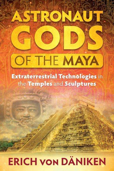 Astronaut Gods of the Maya