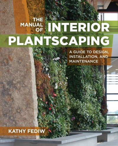 The manual of interior plantscaping :  a guide to design, installation, and maintenance /