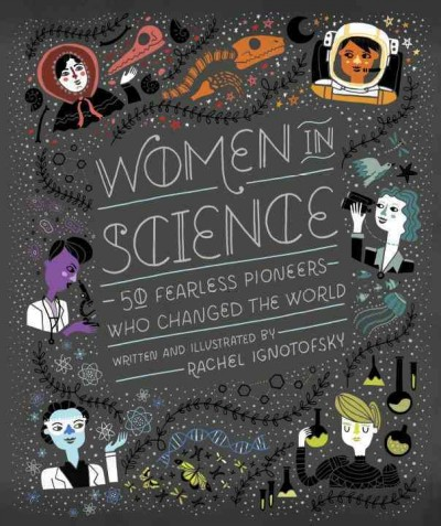 Women in science :  50 fearless pioneers who changed the world /