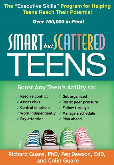 "Smart but scattered teens :  the ""executive skills"" program for helping teens reach their potential /"