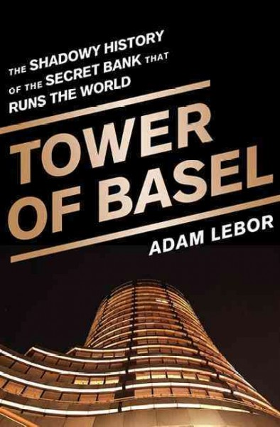 Tower of Basel:the shadowy history of the secret bank that runs the world=央行的央行:國際清算銀行秘史