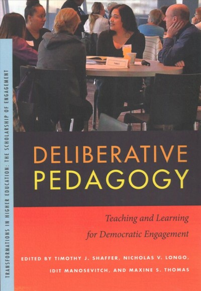 Deliberative pedagogy : teaching and learning for democratic engagement