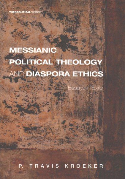 Messianic Political Theology and Diaspora Ethics