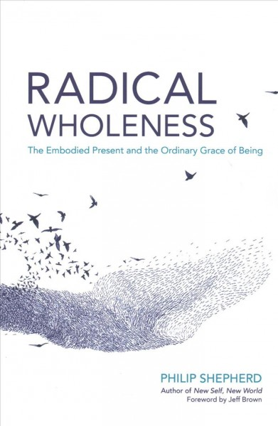 Radical wholeness :the embodied present and the ordinary grace of being