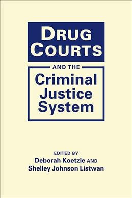 Drug Courts and the Criminal Justice System