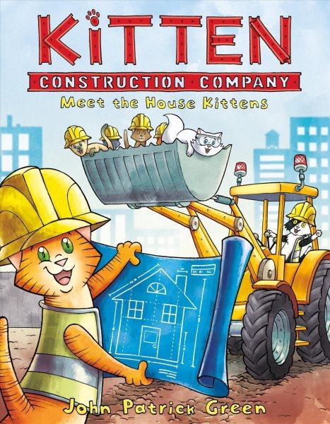 Kitten Construction Company 1 - Meet the House Kittens