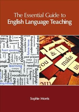 The essential guide to English language teaching /