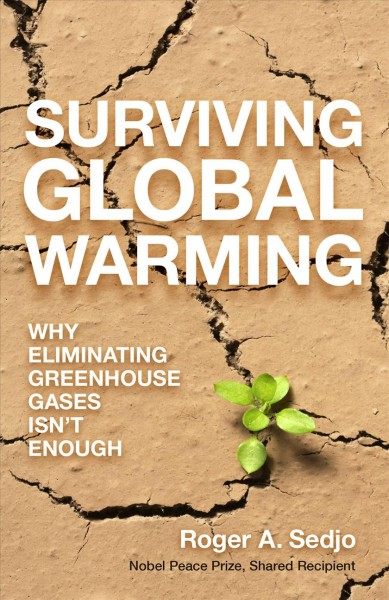 Surviving global warming : : why eliminating greenhouse gases isn