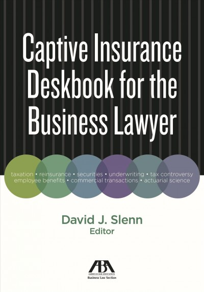 Captive Insurance Deskbook for the Business Lawyer