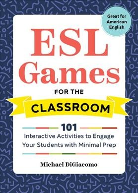 ESL games for the classroom : : 101 interactive activities to enagage your students with minimal prep