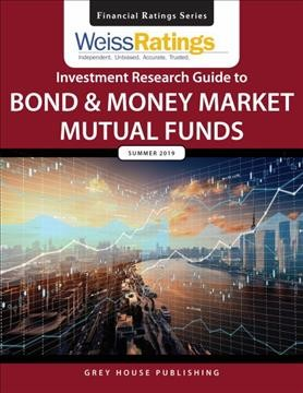 Weiss Ratings Investment Research Guide to Bond & Money Market Mutual Funds, Summer 2019