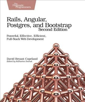Rails- Angular- Postgres- and Bootstrap : : powerful- effective- efficient full-stack web development