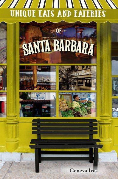 Unique Eats & Eateries Santa Barbara