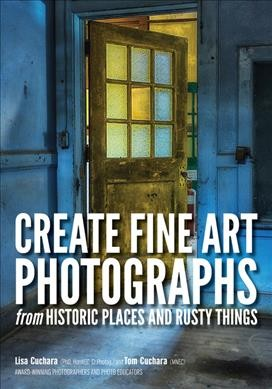 Create Fine Art Photographs from Historic Places and Rusty Things