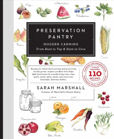 Preservation pantry :modern canning from root to top and stem to core