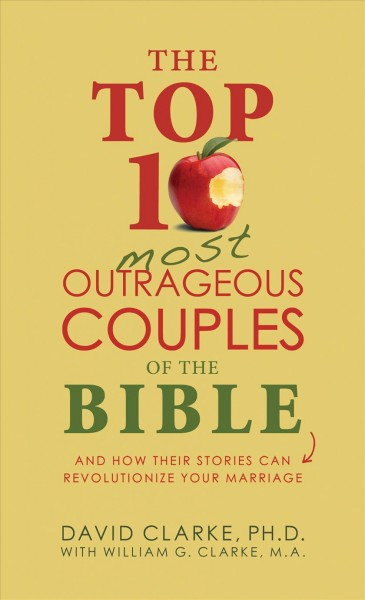 The Top 10 Most Outrageous Couples of the Bible
