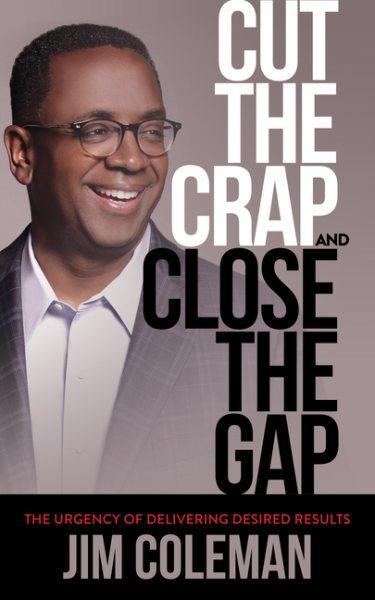 Cut the Crap and Close the Gap