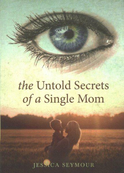 The Untold Secrets of a Single Mom