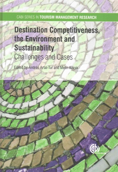 Destination competitiveness, the environment and sustainability : challenges and cases