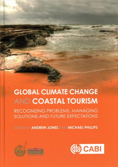 Global climate change and coastal tourism :  recognizing problems, managing solutions, and future expectations /