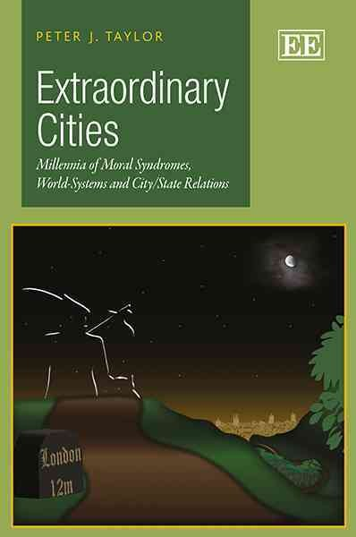 Extraordinary Cities:Millennia of Moral Syndromes, World-systems and CityState Relations