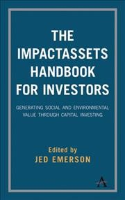 The Impactassets handbook for investors : : generating social and environmental value through capital investing