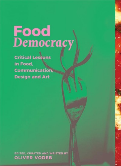 Food democracy : : critical lessons in food- communication- design and art