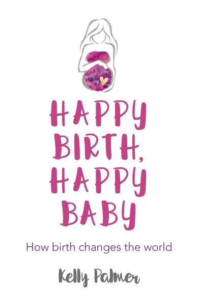 Happy Birth Happy Baby
