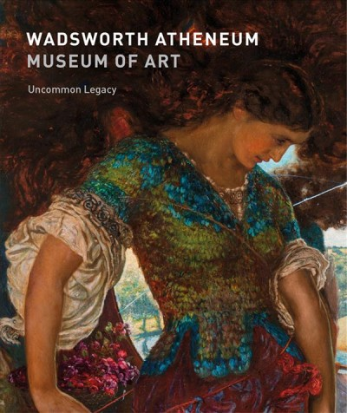 Wadsworth Atheneum Museum of Art:uncommon legacy
