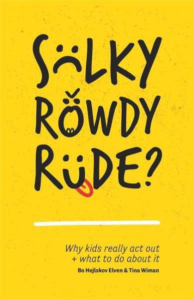 Sulky, Rowdy, Rude