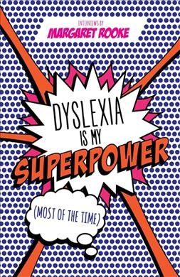 Dyslexia is my superpower (most of the time) /