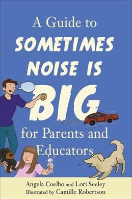A Guide to Sometimes Noise Is Big for Parents and Educators