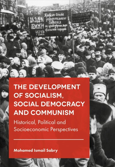 The development of socialism- social democracy and communism : : historical- political and socioeconomic perspectives