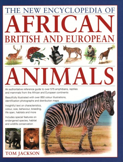 The New Encyclopedia of African, British and European Animals