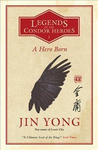 A Hero Born: Legends of the Condor Heroes Vol. 1 (Legends of the Condor Heroes 1)
