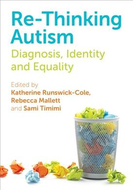 Re-thinking autism :  diagnosis, identity and equality /