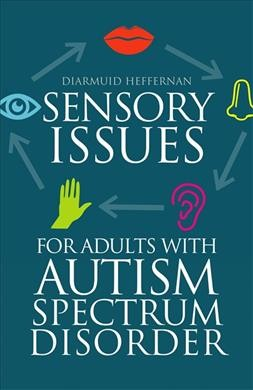 Sensory issues for adults with autism spectrum disorder /