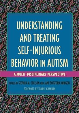 Understanding and treating self-injurious behavior in autism :  a multi-disciplinary perspective /