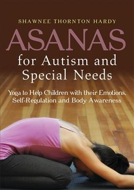 Asanas for Autism and Special Needs : Yogo to Help Children with their Emotions, Self-Regulation and Body Awareness /