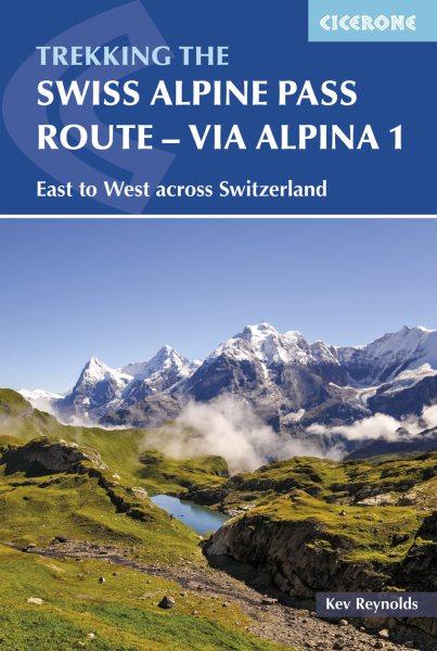 The Swiss Alpine Pass Route Via Alpina 1